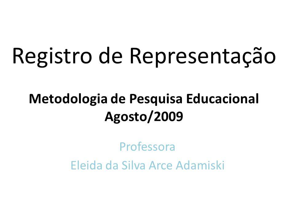 Registro de Representação Metodologia de Pesquisa Educacional Agosto/2009 Professora Eleida da Silva Arce Adamiski