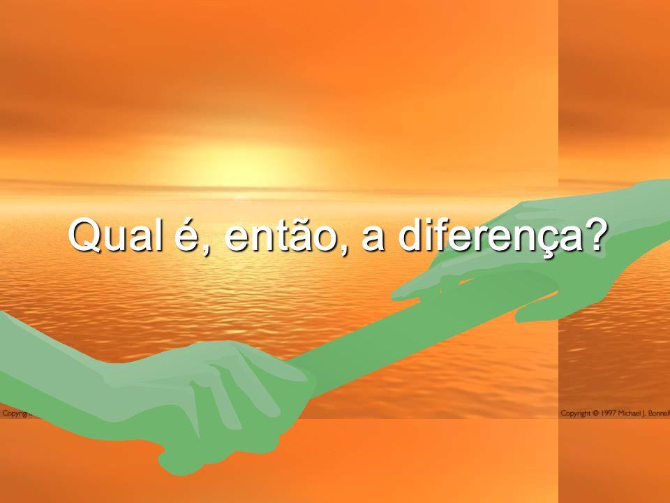 Qual é, então, a diferença?