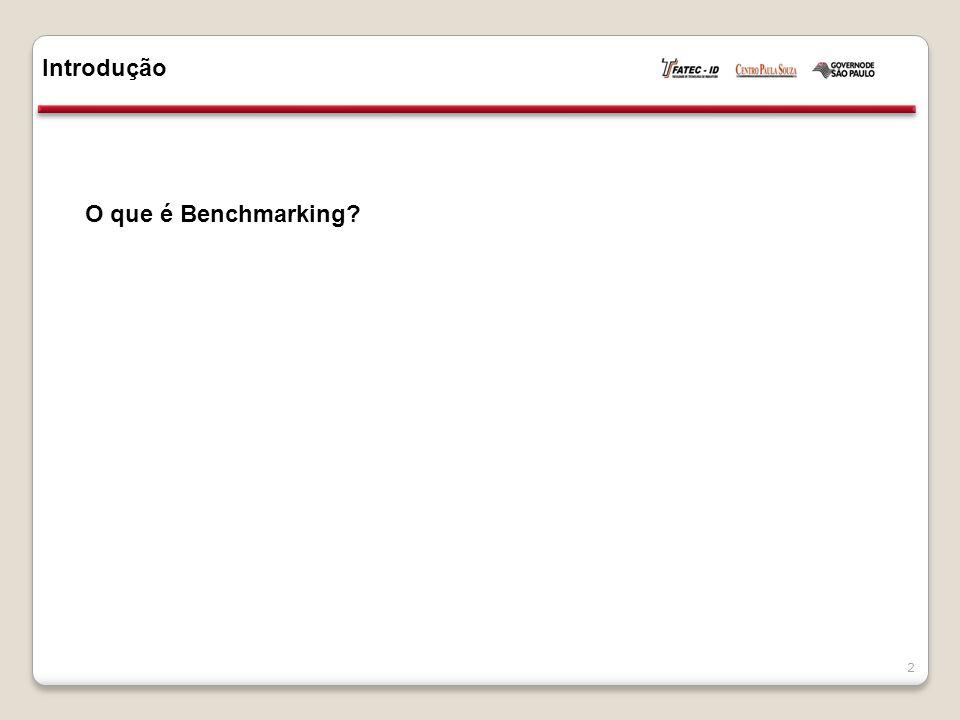 Introdução 3 O que é Benchmarking.