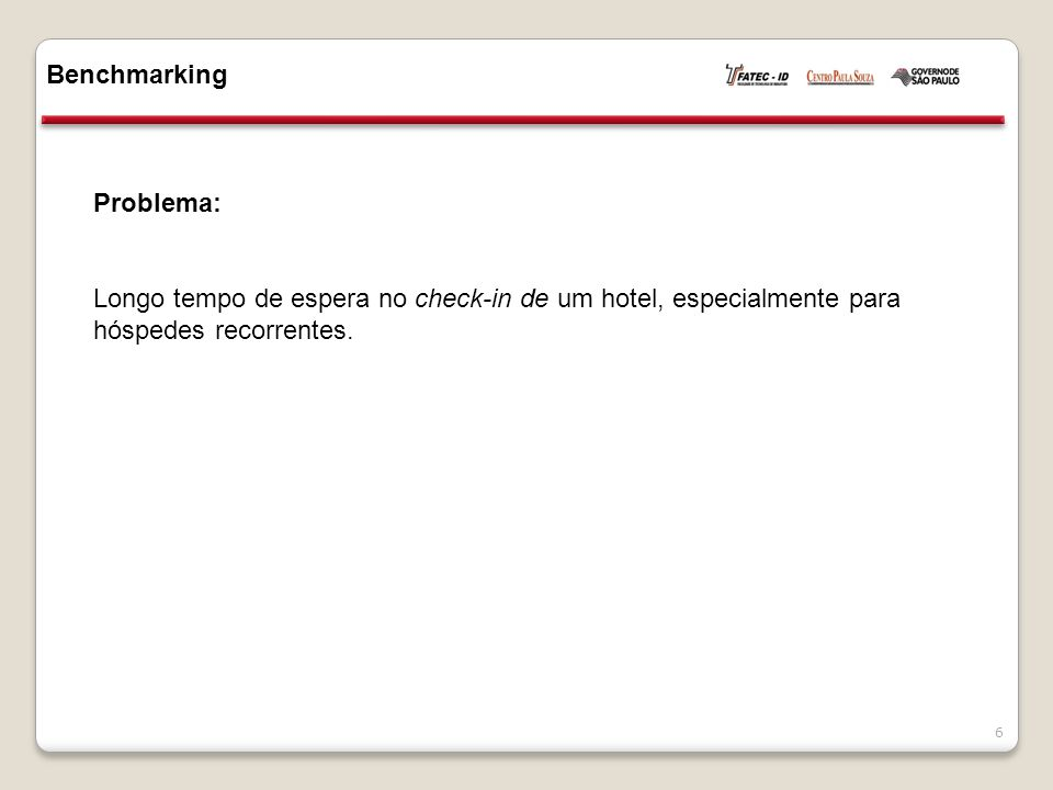 Benchmarking 6 Problema: Longo tempo de espera no check-in de um hotel, especialmente para hóspedes recorrentes.