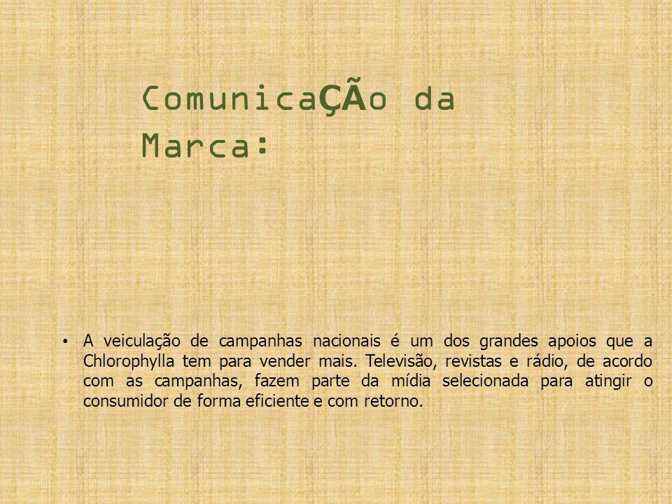 Comunica ÇÃ o da Marca: A veiculação de campanhas nacionais é um dos grandes apoios que a Chlorophylla tem para vender mais. Televisão, revistas e rád