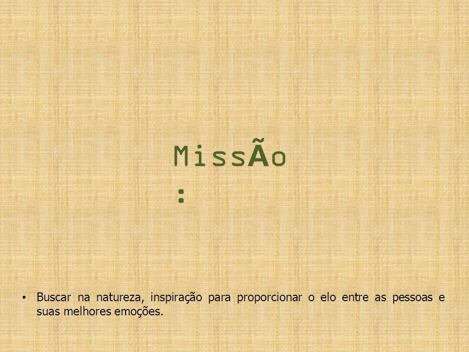 Miss à o : Buscar na natureza, inspiração para proporcionar o elo entre as pessoas e suas melhores emoções.