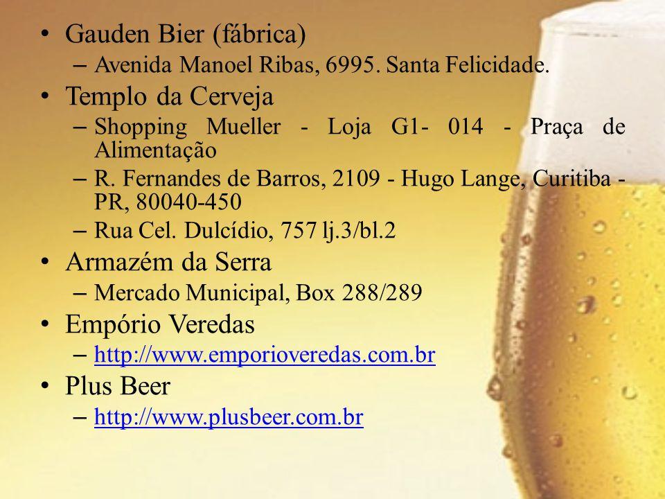 Gauden Bier (fábrica) –Avenida Manoel Ribas, 6995. Santa Felicidade. Templo da Cerveja –Shopping Mueller - Loja G1- 014 - Praça de Alimentação –R. Fer