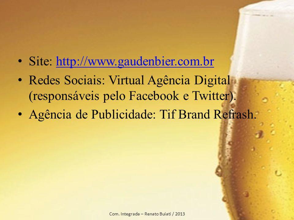 Site: http://www.gaudenbier.com.brhttp://www.gaudenbier.com.br Redes Sociais: Virtual Agência Digital (responsáveis pelo Facebook e Twitter). Agência