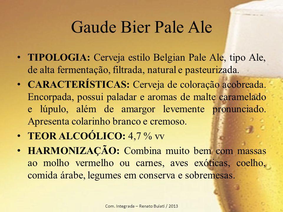 Gaude Bier Pale Ale TIPOLOGIA: Cerveja estilo Belgian Pale Ale, tipo Ale, de alta fermentação, filtrada, natural e pasteurizada. CARACTERÍSTICAS: Cerv