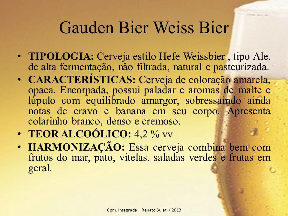 Gauden Bier Weiss Bier TIPOLOGIA: Cerveja estilo Hefe Weissbier, tipo Ale, de alta fermentação, não filtrada, natural e pasteurizada. CARACTERÍSTICAS: