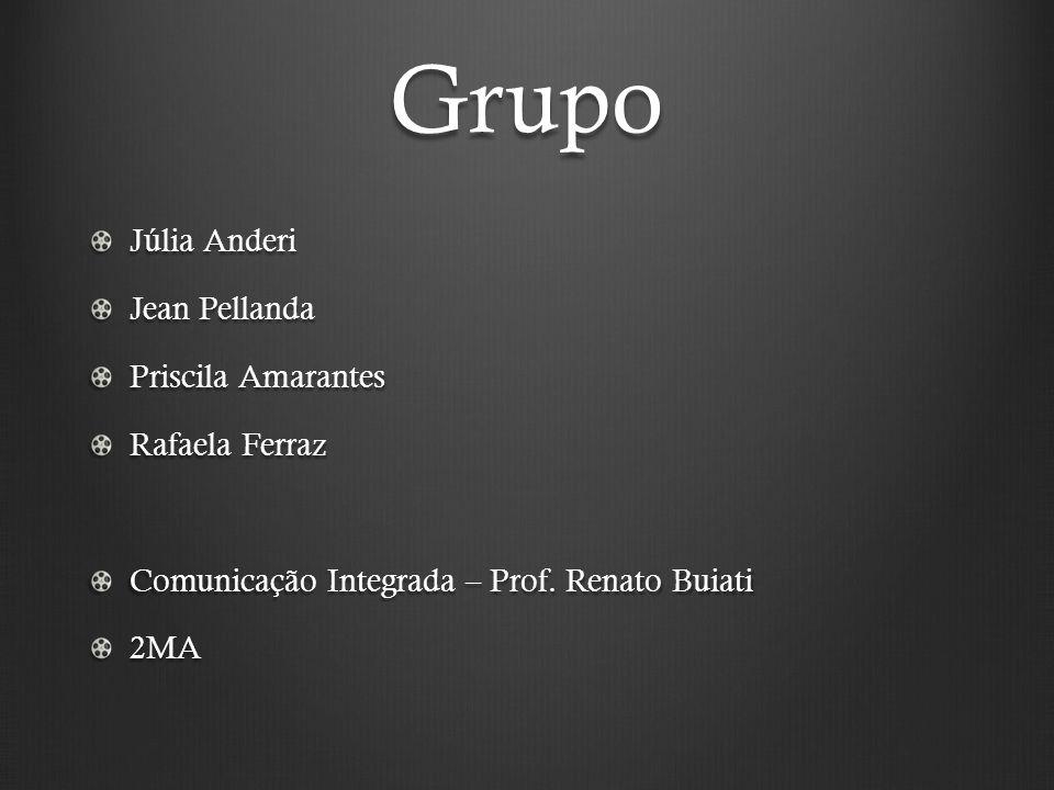 Grupo Júlia Anderi Jean Pellanda Priscila Amarantes Rafaela Ferraz Comunicação Integrada – Prof. Renato Buiati 2MA