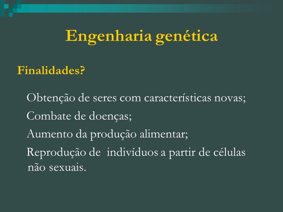 Engenharia genética Finalidades.