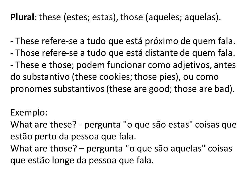 Plural: these (estes; estas), those (aqueles; aquelas).