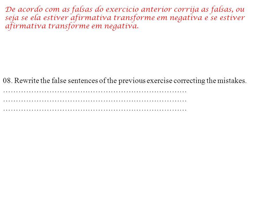 08.Rewrite the false sentences of the previous exercise correcting the mistakes.