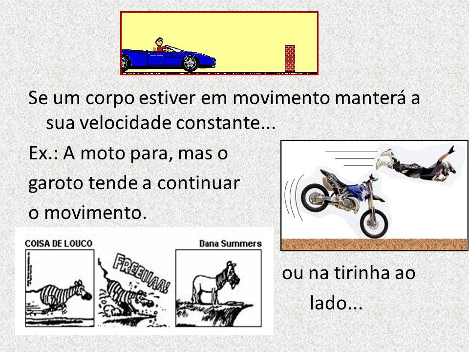 Se um corpo estiver em movimento manterá a sua velocidade constante...