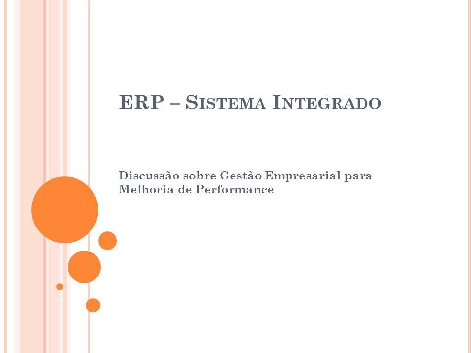 ERP – S ISTEMA I NTEGRADO Discussão sobre Gestão Empresarial para Melhoria de Performance
