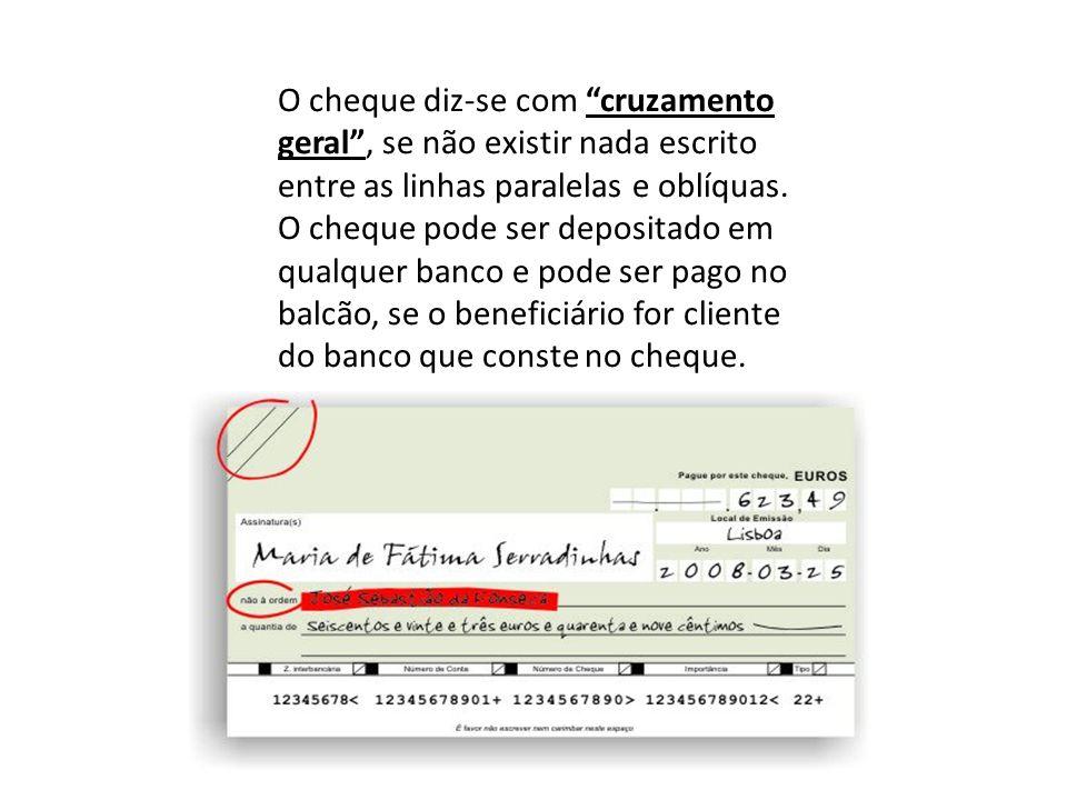 """O cheque diz-se com """"cruzamento geral"""", se não existir nada escrito entre as linhas paralelas e oblíquas. O cheque pode ser depositado em qualquer ban"""