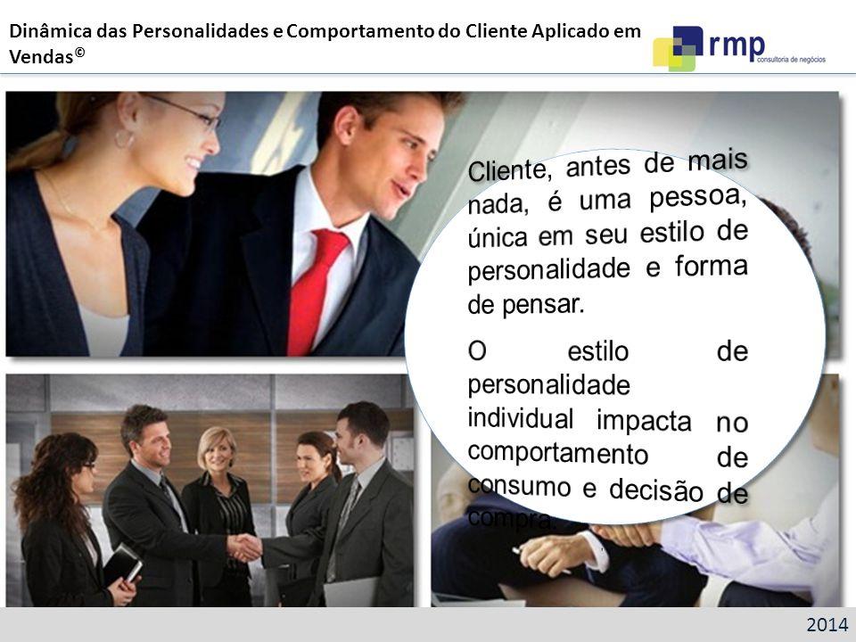 2014 Dinâmica das Personalidades e Comportamento do Cliente Aplicado em Vendas ©