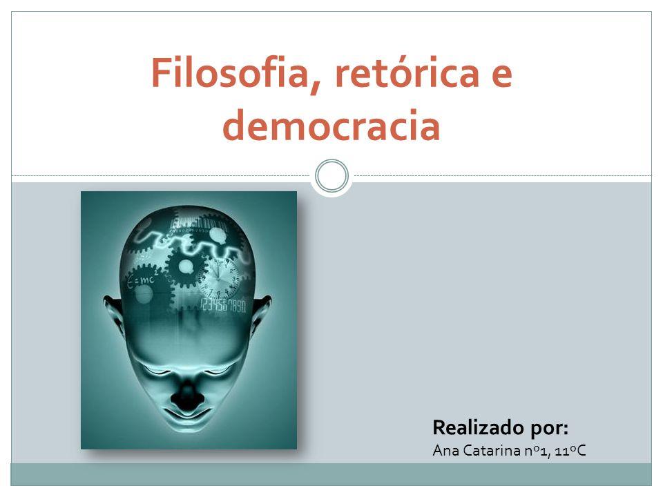 Filosofia, retórica e democracia Realizado por: Ana Catarina nº1, 11ºC