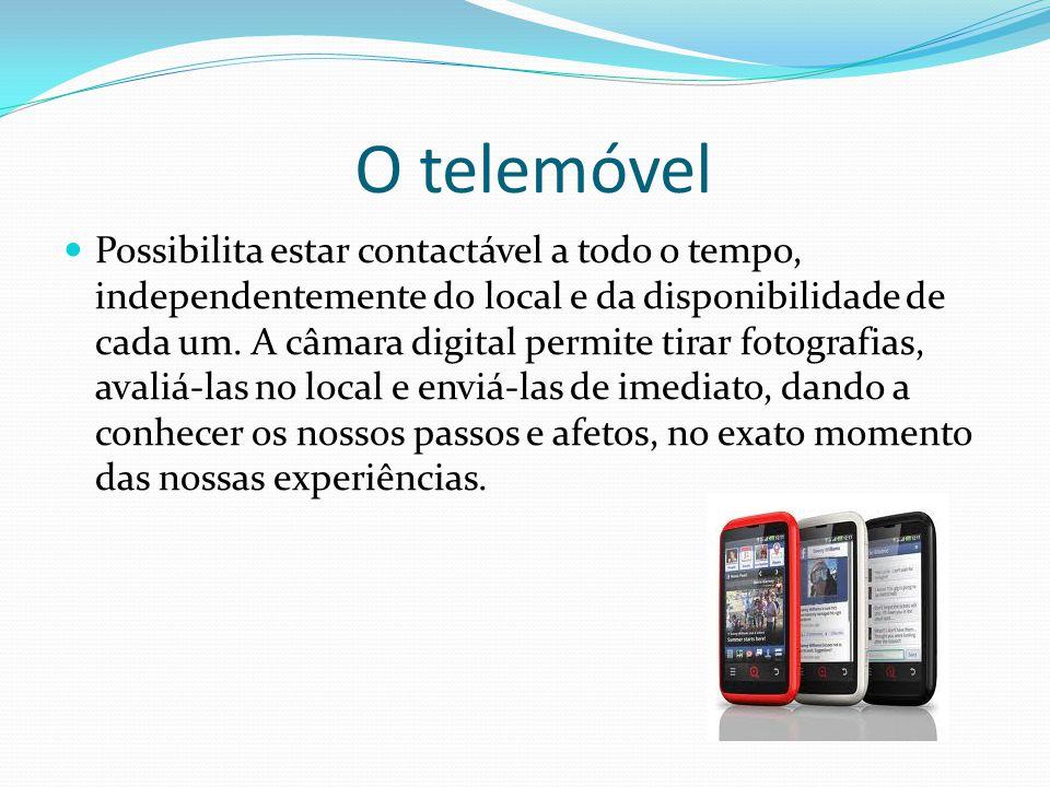 O telemóvel Possibilita estar contactável a todo o tempo, independentemente do local e da disponibilidade de cada um.