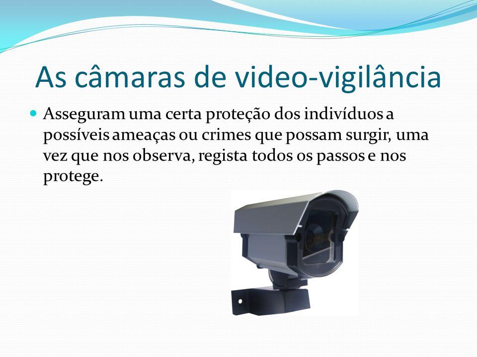 As câmaras de video-vigilância Asseguram uma certa proteção dos indivíduos a possíveis ameaças ou crimes que possam surgir, uma vez que nos observa, regista todos os passos e nos protege.