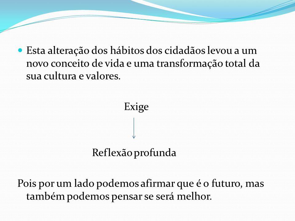 Esta alteração dos hábitos dos cidadãos levou a um novo conceito de vida e uma transformação total da sua cultura e valores.