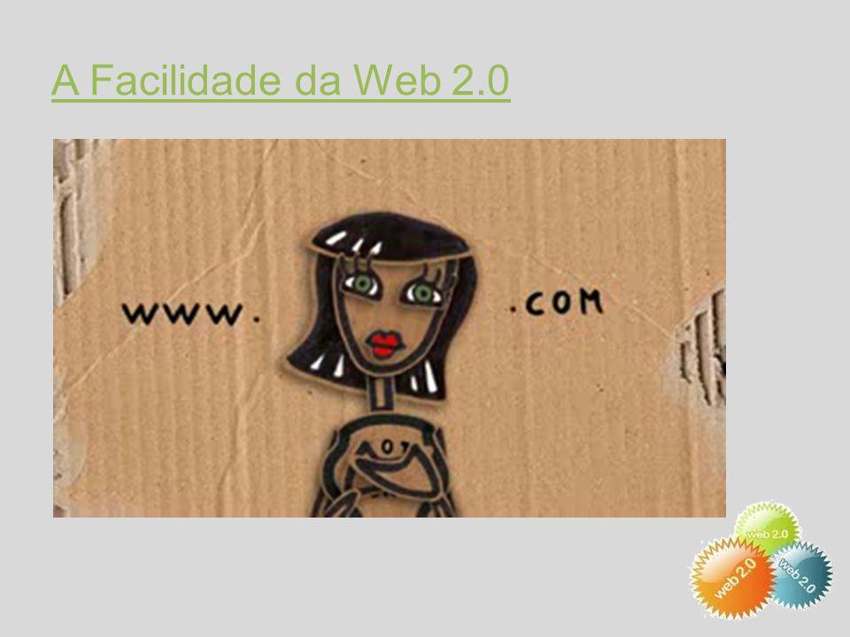 A Facilidade da Web 2.0