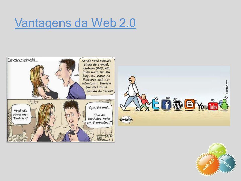 Vantagens da Web 2.0  Aplicações online que nos facilitam na vida académica, profissional, etc.,  Facilidade do acesso da informação,  Criação de ambientes motivadores de aprendizagem contínua,  Informação ilimitada em qualquer momento e lugar.