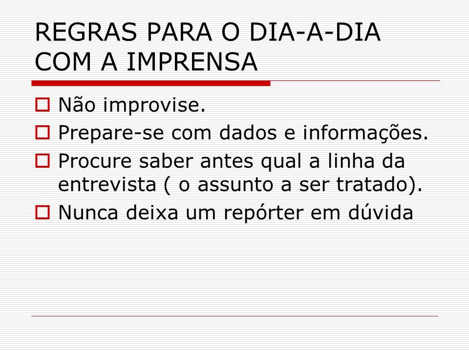 REGRAS PARA O DIA-A-DIA COM A IMPRENSA  Procure conhecer o perfil do jornalista e da publicação ou programa.