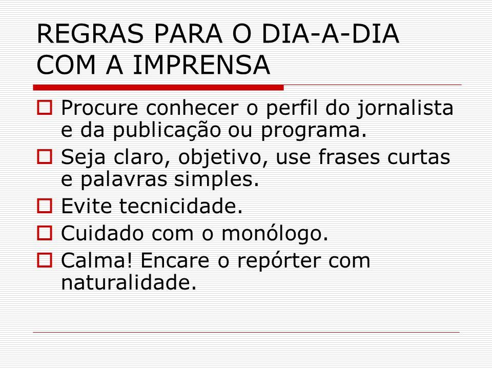 REGRAS PARA O DIA-A-DIA COM A IMPRENSA  Nunca deixa de atender a um jornalista.
