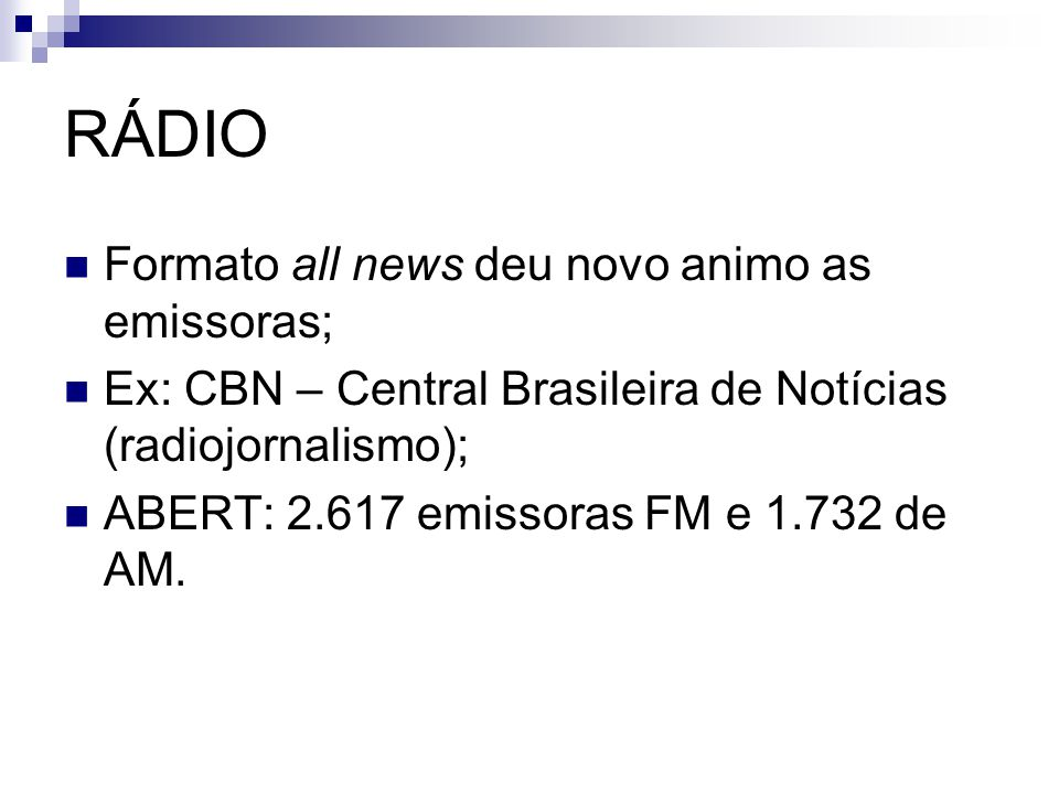 RÁDIO Formato all news deu novo animo as emissoras; Ex: CBN – Central Brasileira de Notícias (radiojornalismo); ABERT: 2.617 emissoras FM e 1.732 de A