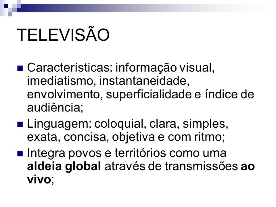 TELEVISÃO No Brasil existem 5 redes nacionais privadas: Globo, Record, SBT, Bandeirantes e Rede TV Governamentais, educativas e comunitárias Audiência: 120 milhões Programação: 15 horas de telejornalismo hard news;