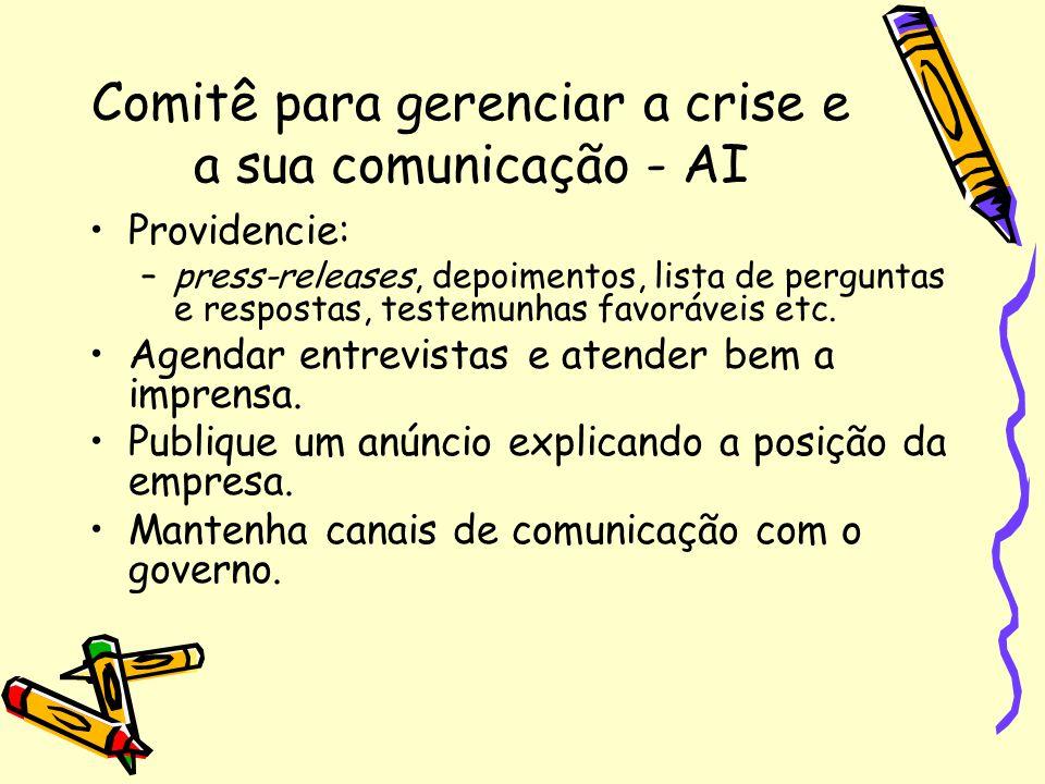 Comitê para gerenciar a crise e a sua comunicação - AI Providencie: –press-releases, depoimentos, lista de perguntas e respostas, testemunhas favoráveis etc.