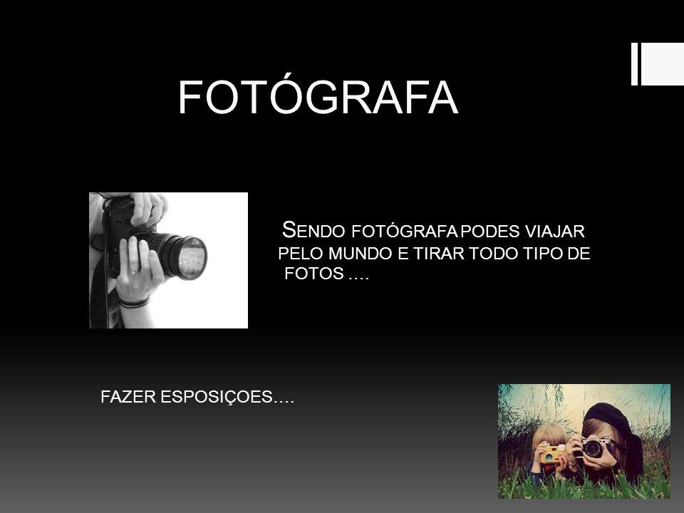 FOTÓGRAFA S ENDO FOTÓGRAFA PODES VIAJAR E PELO MUNDO E TIRAR TODO TIPO DE FOTOGRAFIAS FOTOS ….