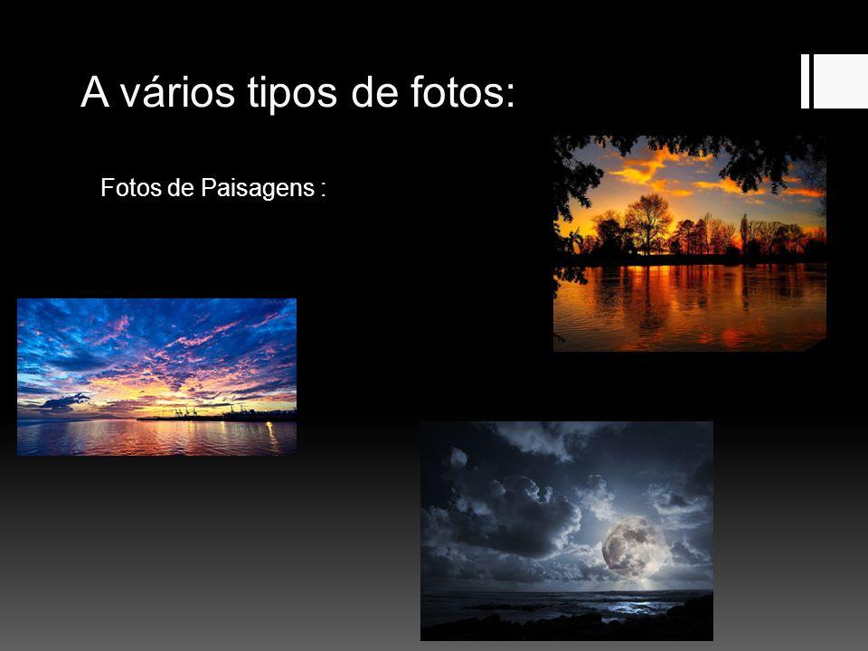 A vários tipos de fotos: Fotos de Paisagens :