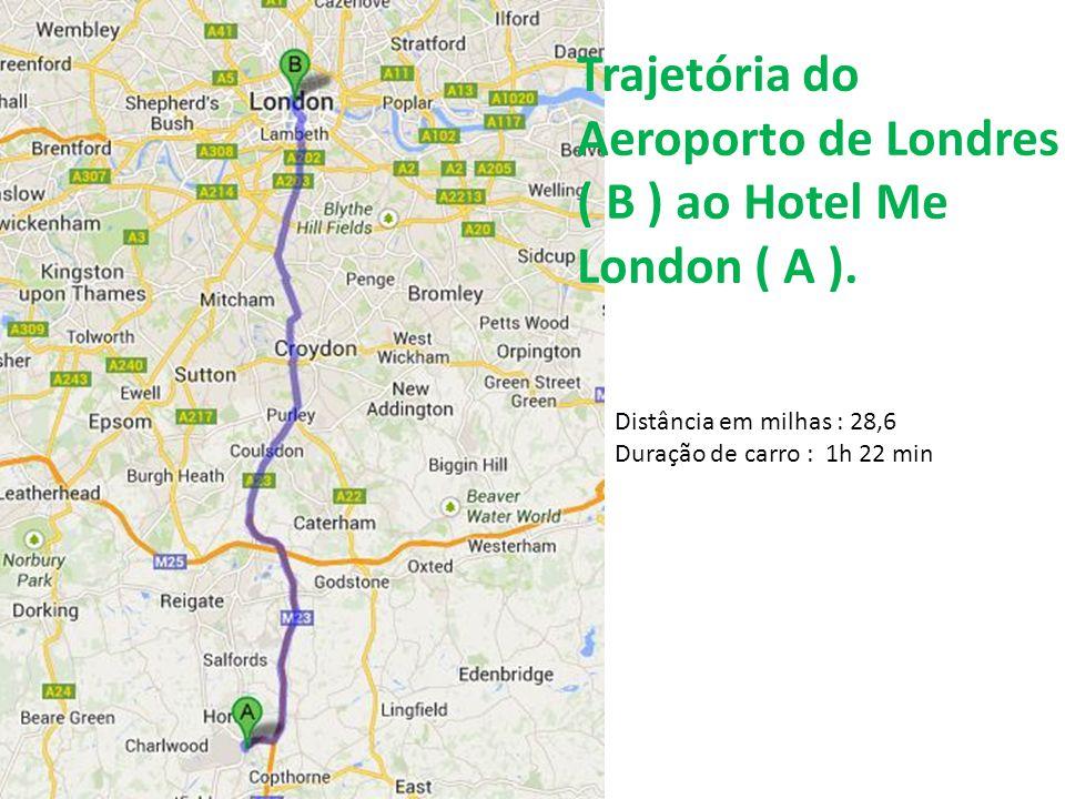 Trajetória do Aeroporto de Londres ( B ) ao Hotel Me London ( A ).