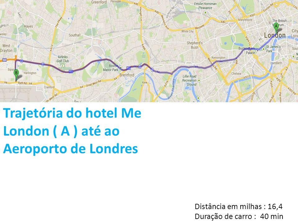 Trajetória do hotel Me London ( A ) até ao Aeroporto de Londres Distância em milhas : 16,4 Duração de carro : 40 min