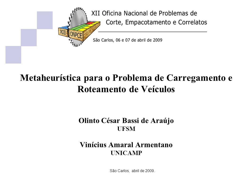 Metaheurística para o Problema de Carregamento e Roteamento de Veículos Olinto César Bassi de Araújo UFSM Vinícius Amaral Armentano UNICAMP São Carlos, abril de 2009.