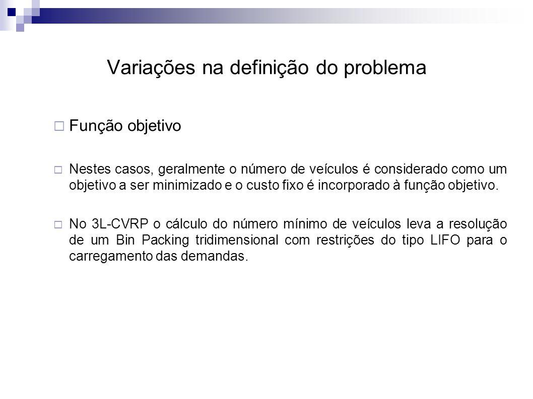 Variações na definição do problema  Função objetivo  Nestes casos, geralmente o número de veículos é considerado como um objetivo a ser minimizado e o custo fixo é incorporado à função objetivo.