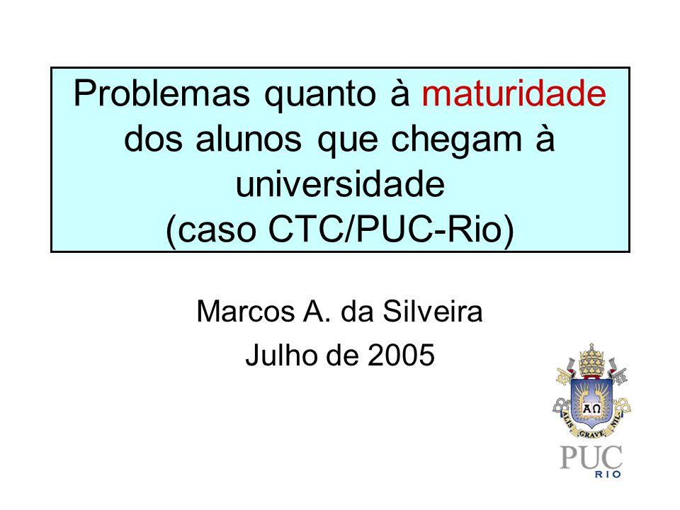 Problemas quanto à maturidade dos alunos que chegam à universidade (caso CTC/PUC-Rio) Marcos A.