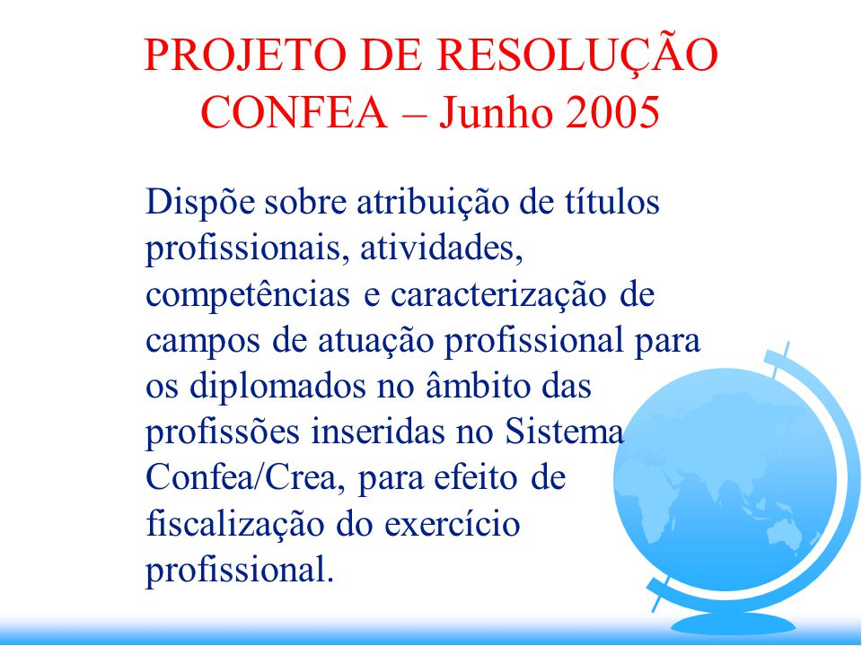 CALENDÁRIO 2005  Projeto de Resolução e Anexos – v. Dez 2004  8 a 11/03/05 apresentação do projeto de Resolução no 1º Encontro das Câmaras Especiali