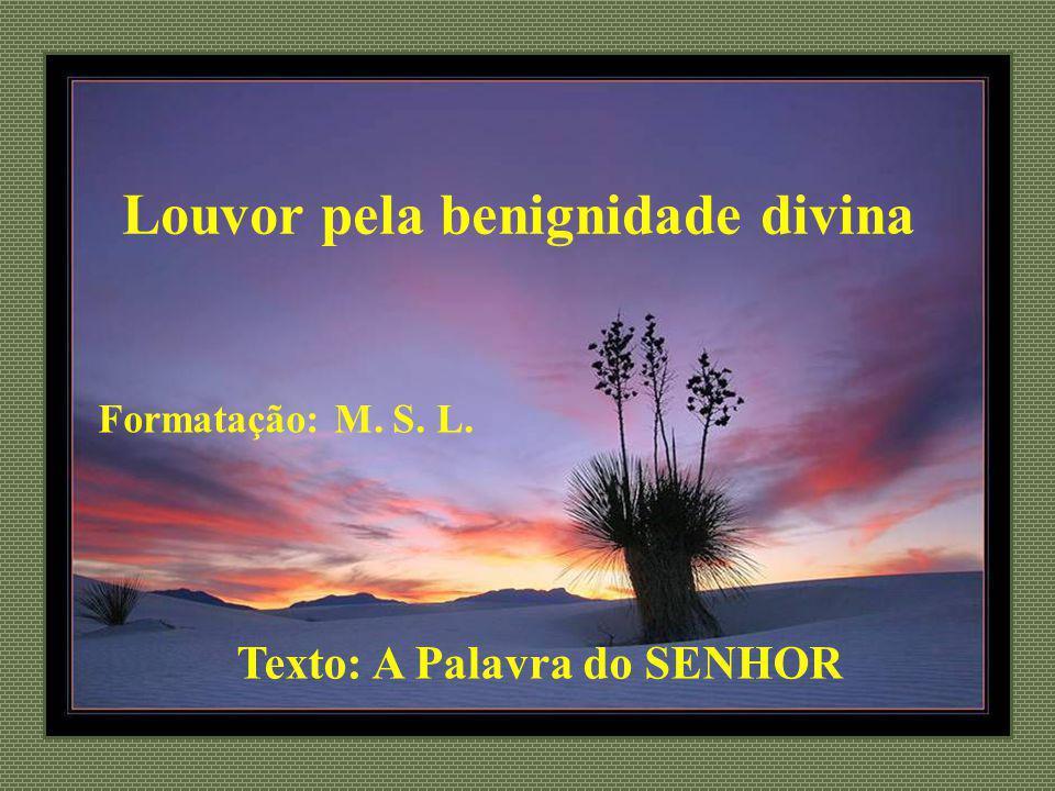 Sê exaltado, ó Deus, sobre os céus; e seja a tua glória sobre toda a terra.