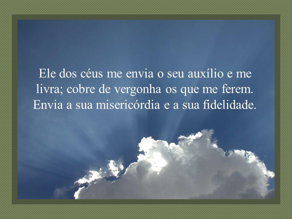 Ele dos céus me envia o seu auxílio e me livra; cobre de vergonha os que me ferem.