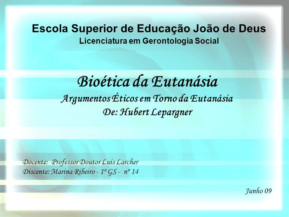 Escola Superior de Educação João de Deus Licenciatura em Gerontologia Social Bioética da Eutanásia Argumentos Éticos em Torno da Eutanásia De: Hubert