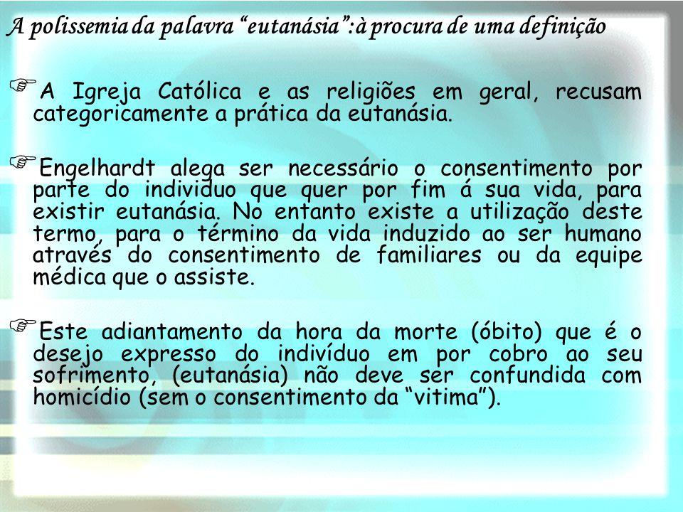 AA Igreja Católica e as religiões em geral, recusam categoricamente a prática da eutanásia. EE ngelhardt alega ser necessário o consentimento por