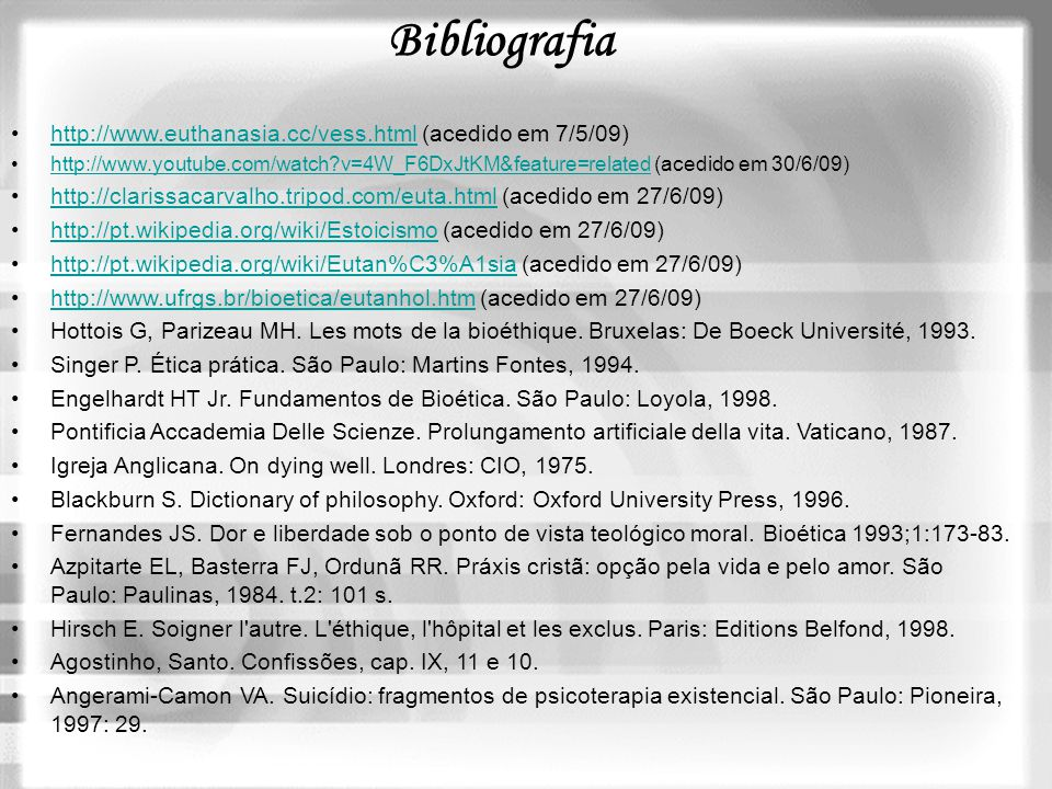 Bibliografia http://www.euthanasia.cc/vess.html (acedido em 7/5/09)http://www.euthanasia.cc/vess.html http://www.youtube.com/watch?v=4W_F6DxJtKM&featu