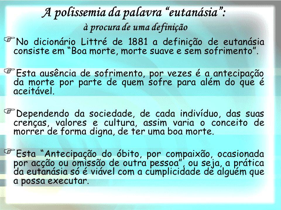 """NN o dicionário Littré de 1881 a definição de eutanásia consiste em """"Boa morte, morte suave e sem sofrimento"""". EE sta ausência de sofrimento, por"""