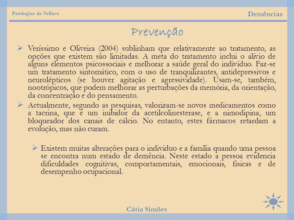  Veríssimo e Oliveira (2004) sublinham que relativamente ao tratamento, as opções que existem são limitadas. A meta do tratamento inclui o alívio de