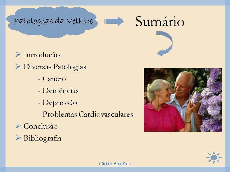 Patologias da Velhice  Introdução  Diversas Patologias - Cancro - Demências - Depressão - Problemas Cardiovasculares  Conclusão  Bibliografia Sumá