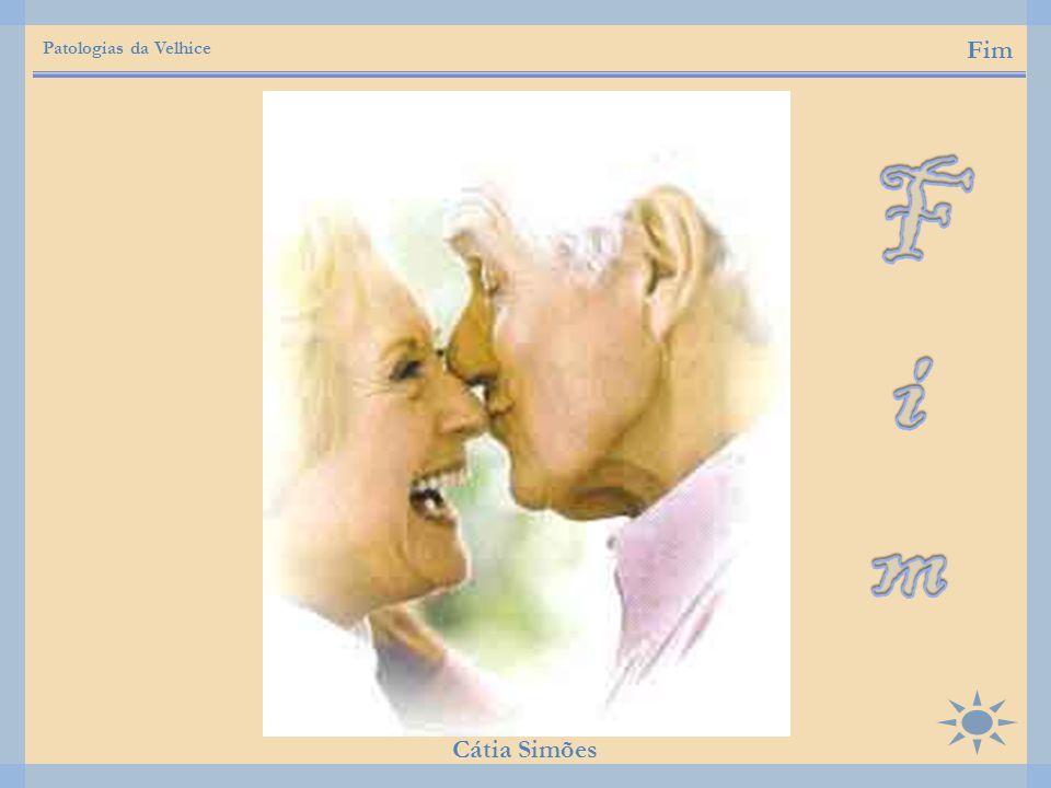Patologias da Velhice Cátia Simões Fim