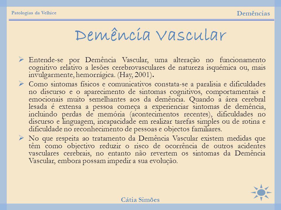  Entende-se por Demência Vascular, uma alteração no funcionamento cognitivo relativo a lesões cerebrovasculares de natureza isquémica ou, mais invulg