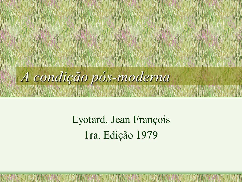 A condição pós-moderna Lyotard, Jean François 1ra. Edição 1979