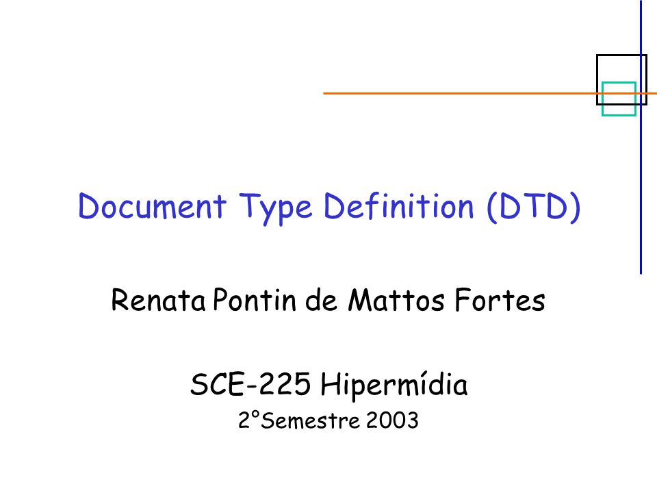 Document Type Definition (DTD) Renata Pontin de Mattos Fortes SCE-225 Hipermídia 2°Semestre 2003