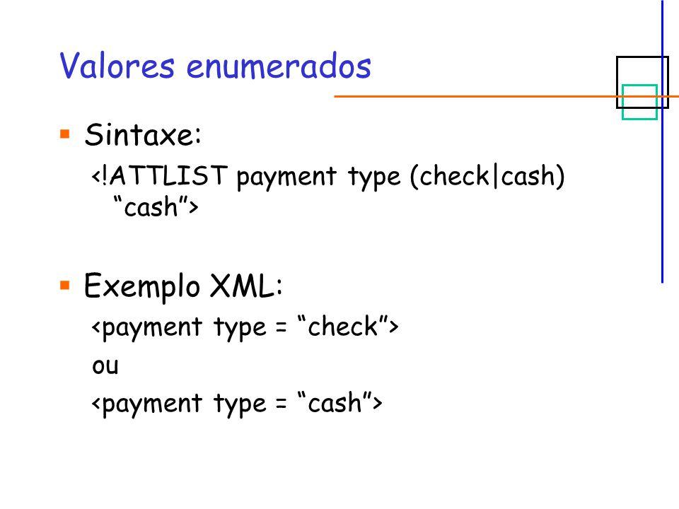 Valores enumerados  Sintaxe:  Exemplo XML: ou